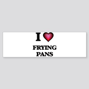 I love Frying Pans Bumper Sticker