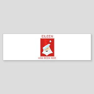 EILEEN has been nice Bumper Sticker