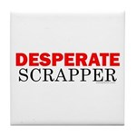 Desperate Scrapper Tile Coaster