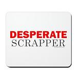 Desperate Scrapper Mousepad