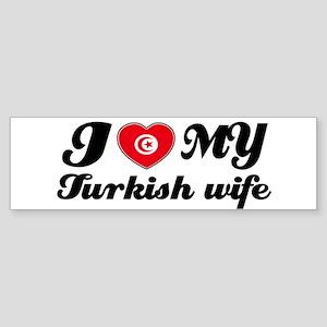 I love my Turkish wife Bumper Sticker