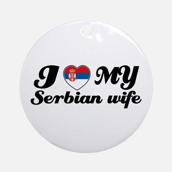 I love my serbian wife Ornament (Round)