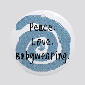 Peace. Love. Babywearing. Ornament (Round)