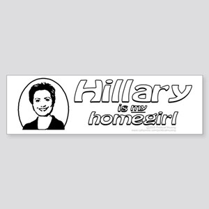 Hillary is my homegirl Bumper Sticker