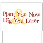 Plant You Now & Dig You Later Yard Sign