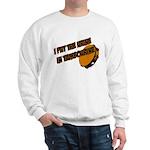 I put the urine in tambourine Sweatshirt