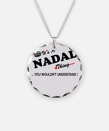 NADAL thing, you wouldn't un Necklace