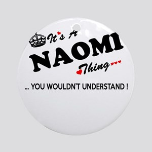 NAOMI thing, you wouldn't understan Round Ornament