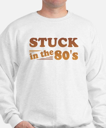 Stuck In The 80's Sweatshirt