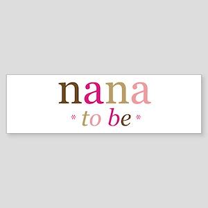 Nana to be (fun) Bumper Sticker