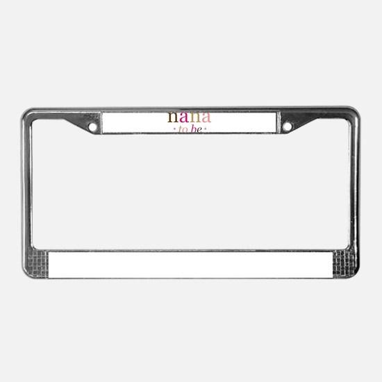 Nana to be (fun) License Plate Frame