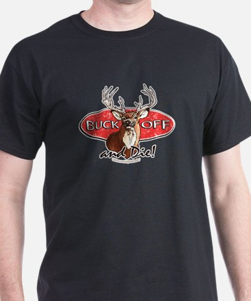 Buck Off and Die T-Shirt