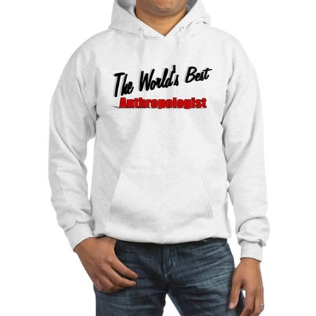 """The World's Best Anthropologist"" Hooded Sweatshir"