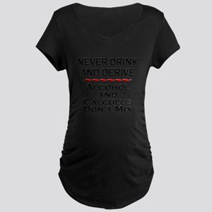 Drink and Derive Maternity Dark T-Shirt