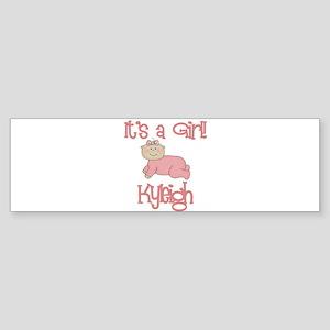 Kyleigh - It's a Girl Bumper Sticker