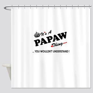 PAPAW thing, you wouldn't understan Shower Curtain