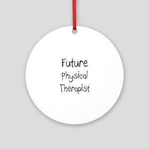Future Physical Therapist Ornament (Round)