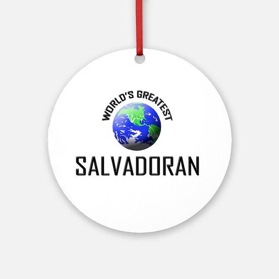 World's Greatest SALVADORAN Ornament (Round)