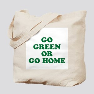 Go Green or Go Home Tote Bag