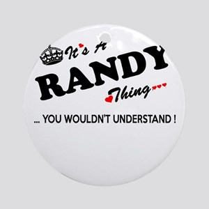 RANDY thing, you wouldn't understan Round Ornament