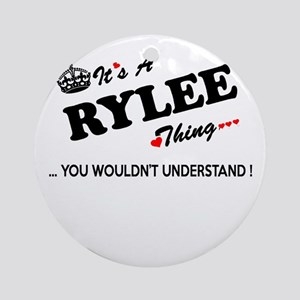 RYLEE thing, you wouldn't understan Round Ornament