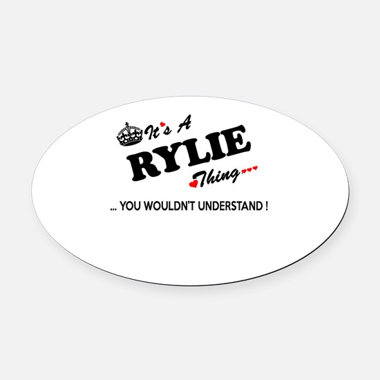 RYLIE thing, you wouldn't understa Oval Car Magnet
