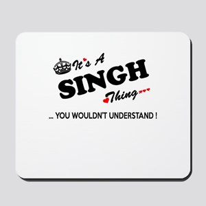 SINGH thing, you wouldn't understand Mousepad