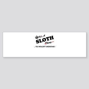 SLOTH thing, you wouldn't understan Bumper Sticker