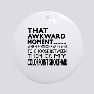 Awkward Colorpoint Shorthair Cat De Round Ornament