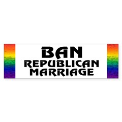 BAN REPUBLICAN MARRIAGE Bumper Bumper Sticker
