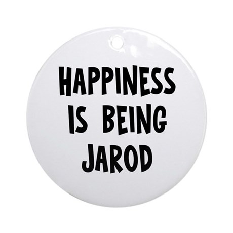 Happiness is being Jarod Ornament (Round)
