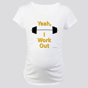 Yeah, I Work Out Shirts and G Maternity T-Shirt