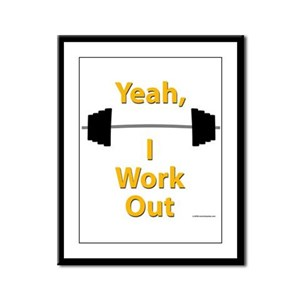 Yeah, I Work Out Shirts and G Framed Panel Print