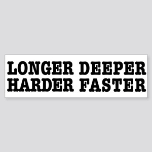 Longer, Harder, Deeper, Faster Bumper Sticker