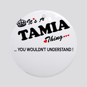 TAMIA thing, you wouldn't understan Round Ornament