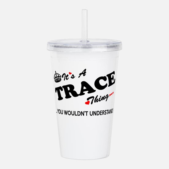 TRACE thing, you would Acrylic Double-wall Tumbler