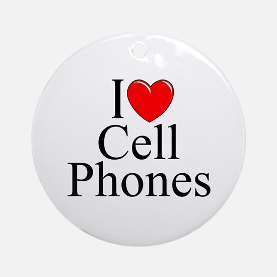 """""""I Love (Heart) Cell Phones"""" Ornament (Round)"""
