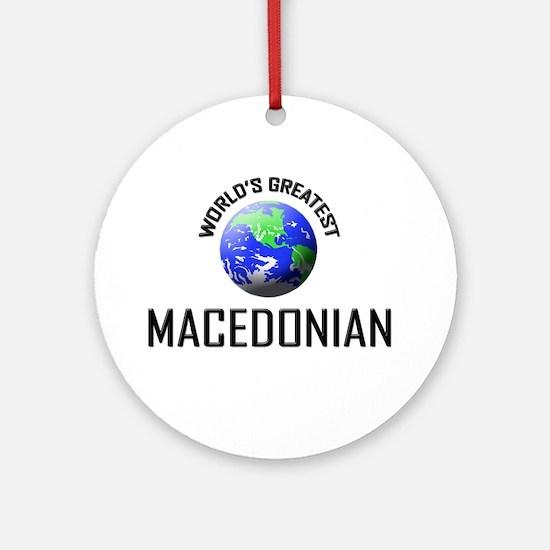 World's Greatest MACEDONIAN Ornament (Round)