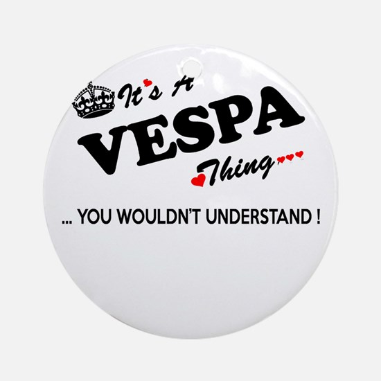 VESPA thing, you wouldn't understan Round Ornament