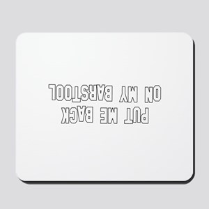 Put Me Back On My Barstool Mousepad