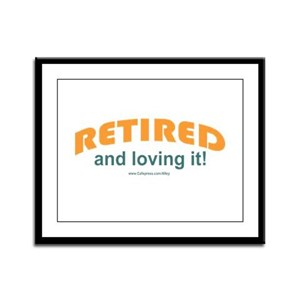 Retired & Loving It Framed Panel Print