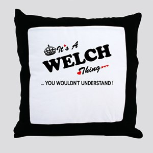 WELCH thing, you wouldn't understand Throw Pillow