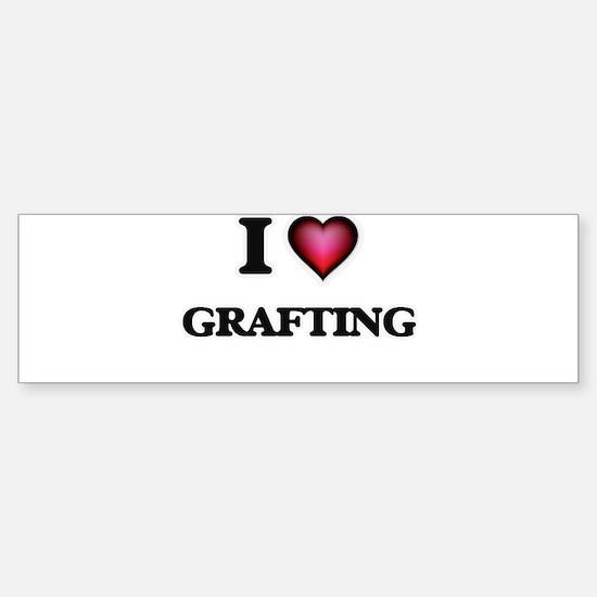 I love Grafting Bumper Bumper Bumper Sticker