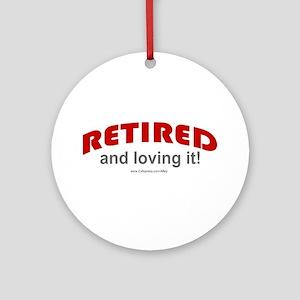 Retired & Loving It (r) Ornament (Round)