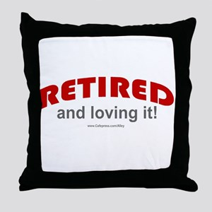 Retired & Loving It (r) Throw Pillow