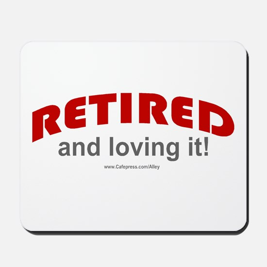 Retired & Loving It (r) Mousepad