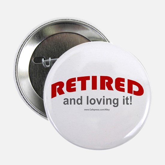 "Retired & Loving It (r) 2.25"" Button"