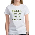 TOTAL. Turn Off TV and Live Women's T-Shirt