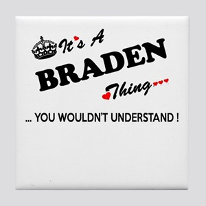 BRADEN thing, you wouldn't understand Tile Coaster