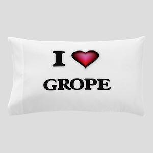 I love Grope Pillow Case